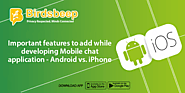 Important features to add while developing Mobile Chat Application - Android vs. iPhone