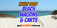 Heavy Duty Beach Wagons and Carts - Reviews and Sale - Best Heavy Duty Stuff