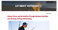 Reduce Stress and Be Healthy Through Outdoor Activities Like Boating, Fishing and Camping