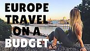 How To Travel Europe On A Budget - 7 Tips