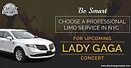 Be Smart - Choose a Professional Limo Service in NYC For Upcoming Lady Gaga Concert