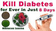 Kill Diabetes For Ever in Just 8 Days Easy and Fast Home Remedies