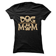 Dog Mom! For women who love their dogs!