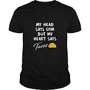 Taco mexican my head says gym but my heart say tacos Funny T Shirt SHIRT