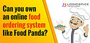 Can you own an online food ordering system like FoodPanda ?