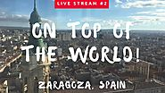 LIVE #2 FROM ZARAGOZA | The Top Of Zaragoza Cathedral