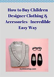 How to Buy Children Designer Clothing & Accessories - Incredible Easy Way