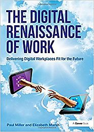 The Digital Renaissance of Work: Delivering Digital Workplaces Fit for the Future New edition Edition