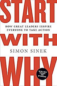Start with Why: How Great Leaders Inspire Everyone to Take Action Kindle Edition
