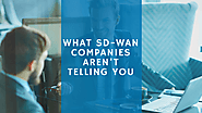 What SD-WAN providers are not telling you about SD-WAN