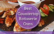 Best Countertop Rotisserie Oven Buying Guide | Kitchen Appliance Deals