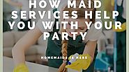 How Maid Services Help You With Your Party?