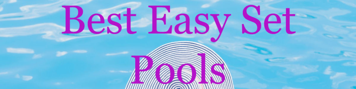 Headline for Best Easy Set Pools