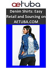 Denim Shirts: Easy Retail and Sourcing on AETUBA.COM
