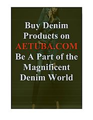 Buy Denim Products on AETUBA.COM Be A Part of the Magnificent Denim World.