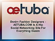 AETUBA.COM is a Hip Social Networking Site for Everything Denim