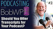 Should You Offer Transcripts for Your Podcast?