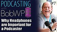 Why Headphones are Important for a Podcaster