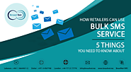 How Retailers Can Use Bulk SMS Service - 5 Things You Need To Know About