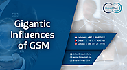 Gigantic Influences Of GSM