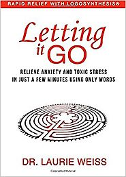 Letting It Go: Relieve Anxiety and Toxic Stress in Just a Few Minutes Using Only Words (Rapid Relief With Logosynthes...