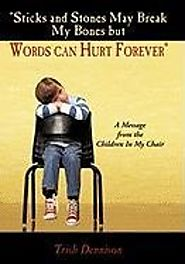 """Sticks and Stones May Break My Bones but Words can Hurt Forever"": A Message from the Children In My Chair"