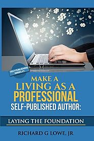 Make a Living as a Professional Self-Published Author: The Steps You Must Take to Create a Six Figure Writing Career,...