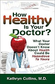 How Healthy is Your Doctor?: What Your Doctor Doesn't Know About Health Could be Hazardous to Yours Paperback – May 1...