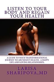 Listen to Your Body and Regain Your Health: A Guide for Your Transformational Journey to Abundant Health, a Happy Lif...