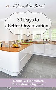 30 Days to Better Organization: A Take-Action Journal to Organizing by Donna V. Finocchiaro