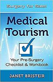 By Janet Bristeir - Medical Tourism Pre-Surgery Checklist & Workbook: What You Don't Know Can Hurt You