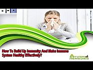 How To Build Up Immunity And Make Immune System Healthy Effectively?