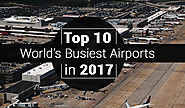 Top 10 World's Busiest Airports in 2017 ##BusiestAirports ##Travel ##Blog h...