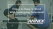 Things to Keep In Mind While Undergoing Professional Basketball Training
