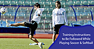 Training Instructions to Be Followed While Playing Soccer & Softball