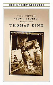 "Michael V. Smith picks Thomas King's ""The Truth About Stories"""