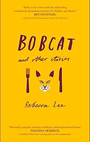 "Eliza Robertson picks Rebecca Lee's ""Bobcat and Other Stories"""
