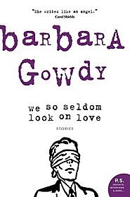 "Stacey May Fowles picks Barbara Gowdy's ""We So Seldom Look on Love"""
