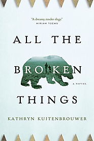 "Robert McGill picks Kathryn Kuitenbrouwer's ""All the Broken Things"""