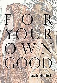 "Tricia Dower picks Leah Horlick's ""For Your Own Good"""