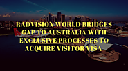Radvision World Bridges Gap to Australia with Exclusive Processes to Acquire Visitor Visa | Radvision World Consultan...