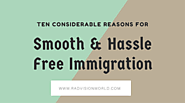 Ten Considerable Reasons for Smooth & Hassle Free Immigration