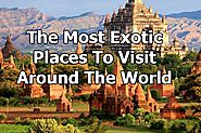 The Most Exotic Places to Visit Around the World