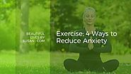 Exercise; 4 Ways to Reduce Anxiety