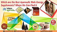 Which Are the Best Ayurvedic Male Energy Supplements That Work?