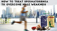 How to Overcome Male Weakness and Fatigue to Treat Spermatorrhea Naturally