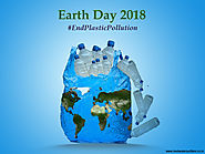 Earth Day 2018: Causes, Effects & Solution to End Plastic Pollution