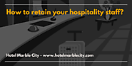 How to retain your hospitality staff?
