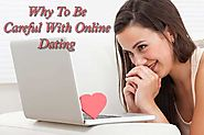 5 Risks : Why To Be Careful With Online Dating -