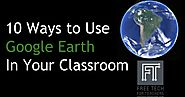 Ten Ways to Use Google Earth In Your Classroom - Handout
